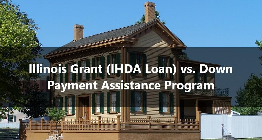 Illinois Grant (IHDA Loan) vs. Down Payment Assistance Program