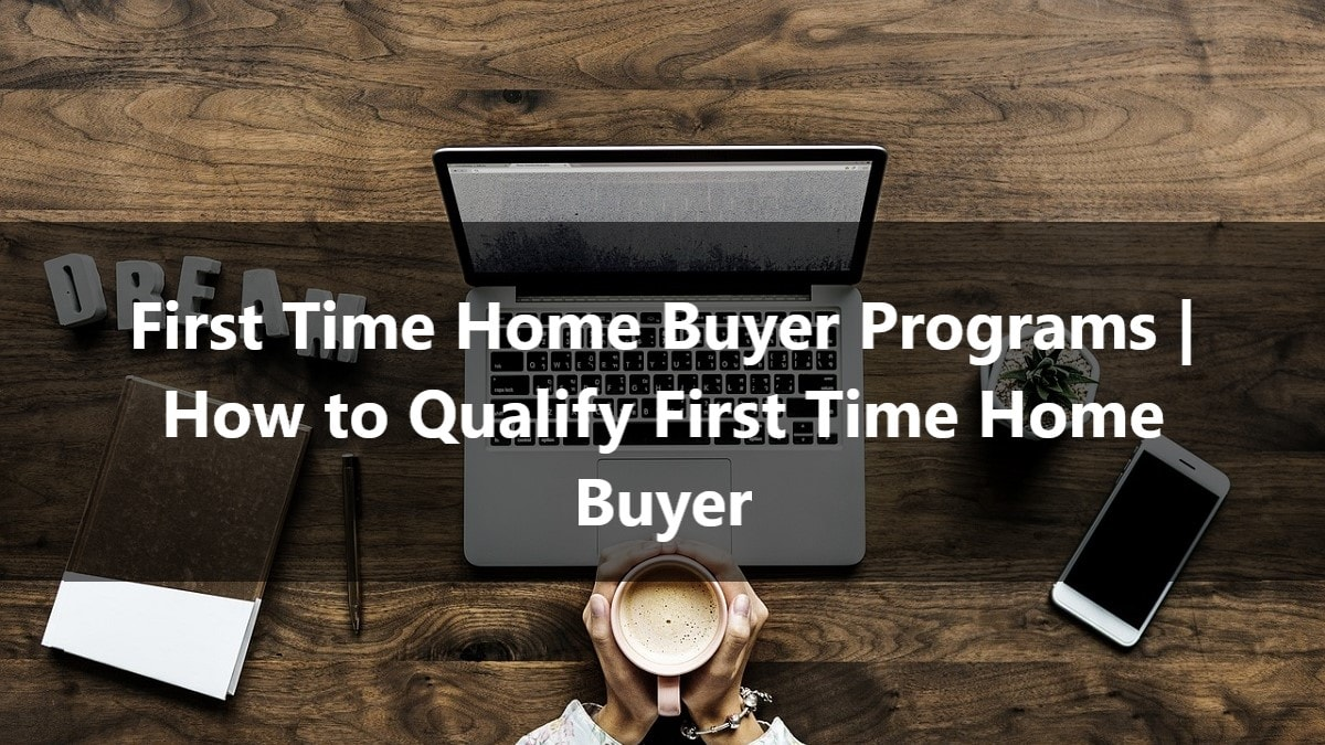 First Time Home Buyer Programs How To Qualify First Time
